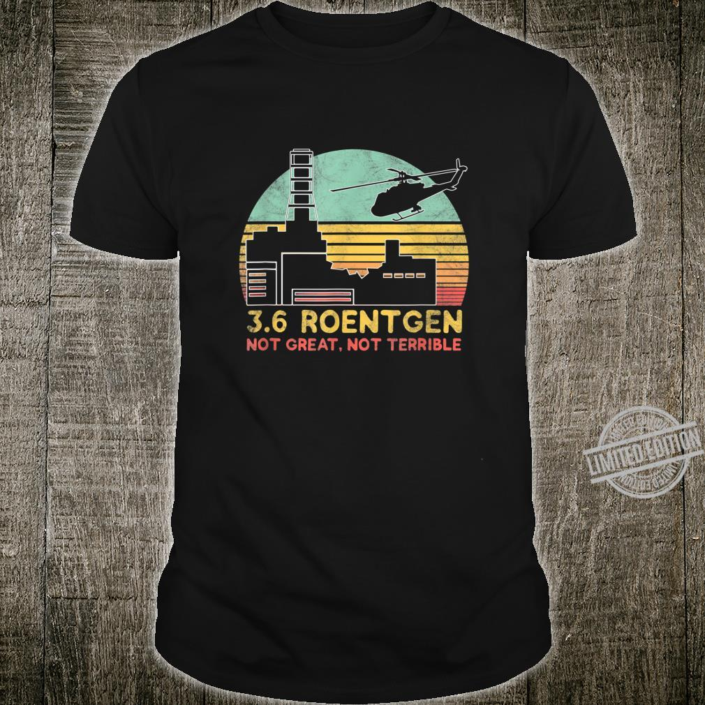 3.6 Roentgen Not Great, Not Terrible Chernobyl Shirt