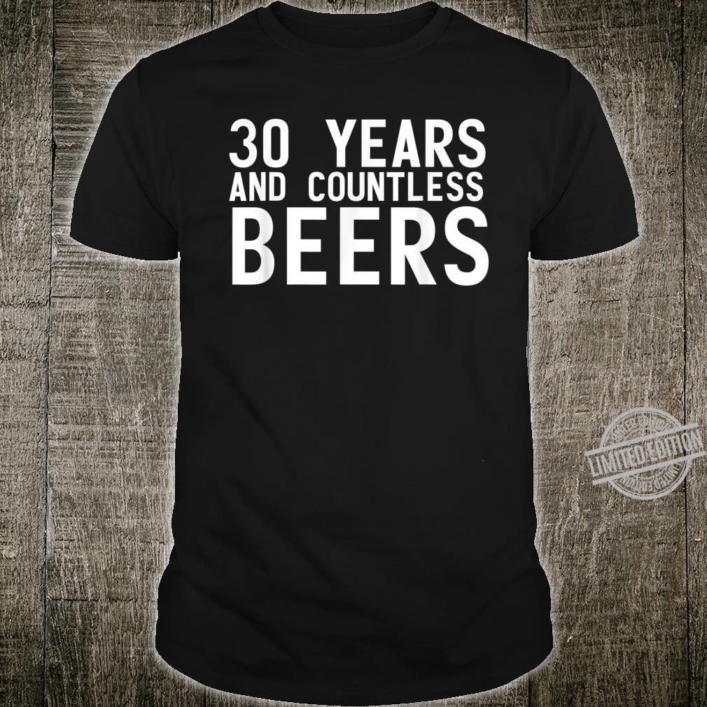 30 YEARS AND COUNTLESS BEERS Drinking Idea Shirt