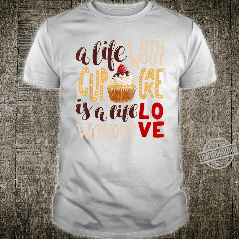 A Life Without Cupcake Is Like a Life Without Love Shirt