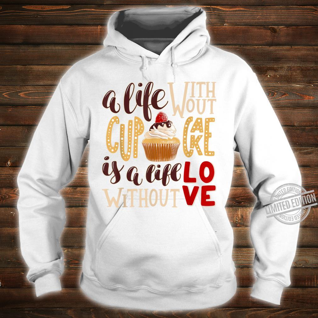A Life Without Cupcake Is Like a Life Without Love Shirt hoodie