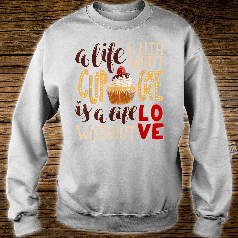A Life Without Cupcake Is Like a Life Without Love Shirt sweater