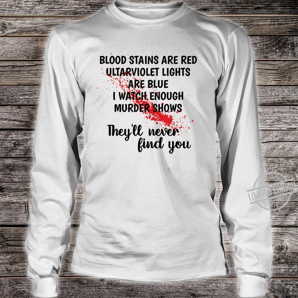Blood Stains Are Red Ultraviolet Lights Are Blue Shirt long sleeved