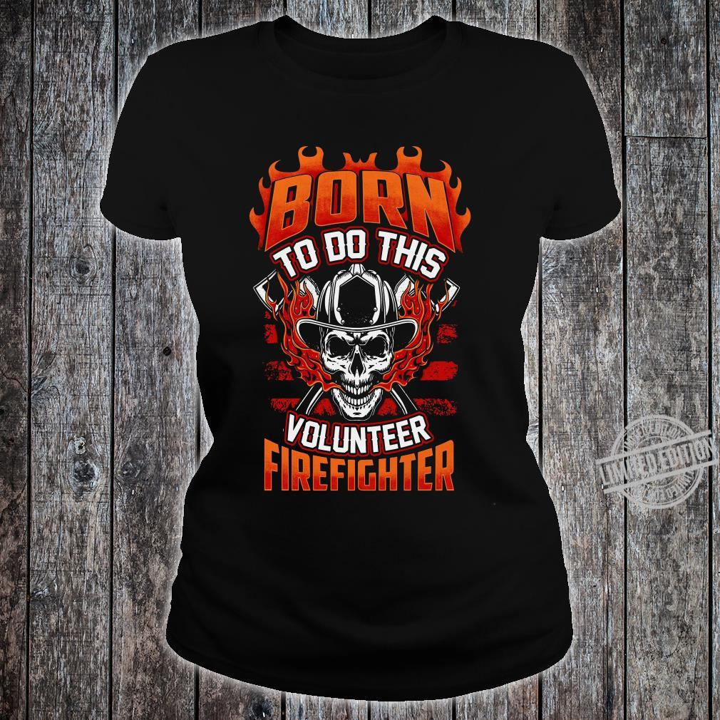Born To Do This Volunteer Firefighter Men T-Shirt ladies tee