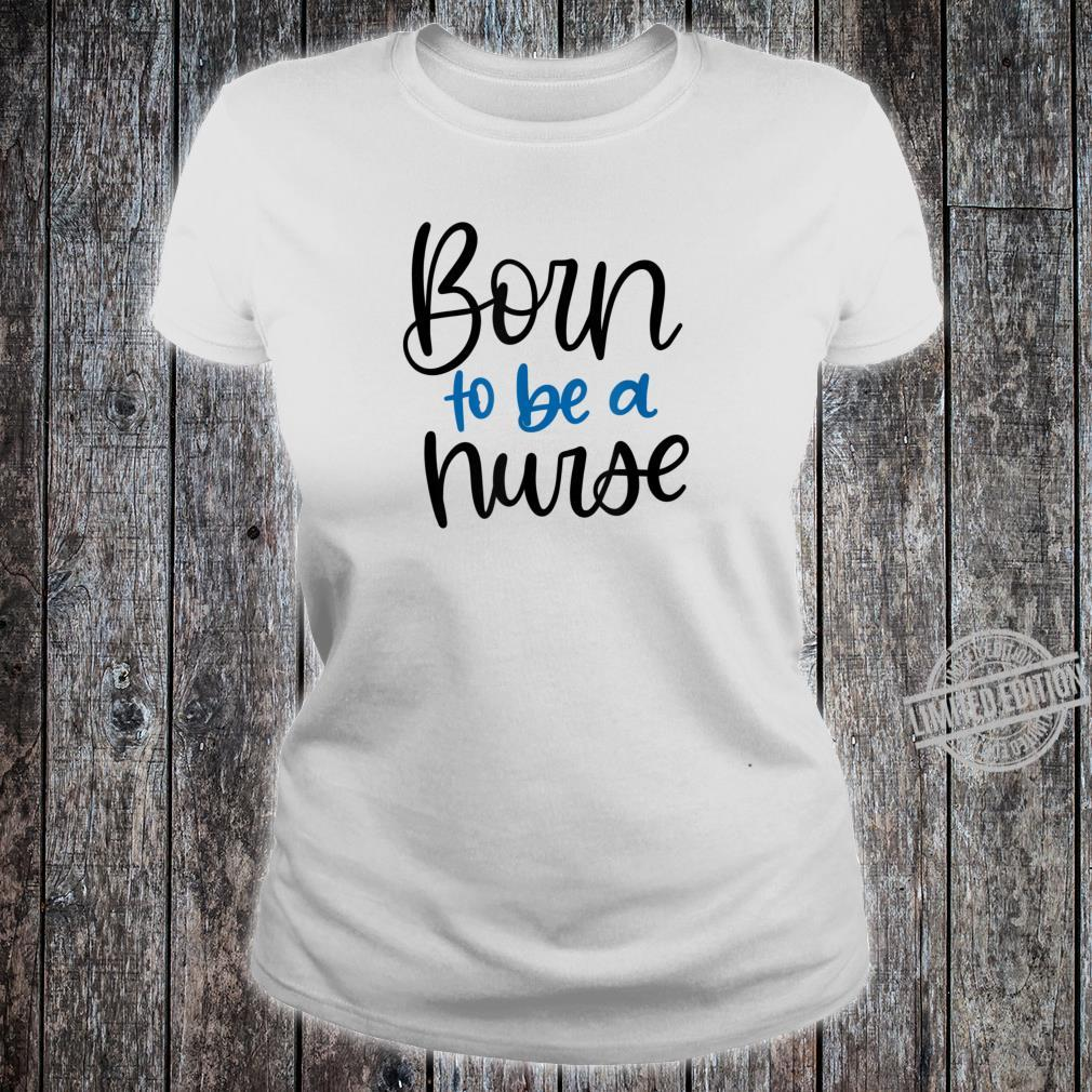 Born to be a Nurse Appreciation for RN LPN Shirt ladies tee