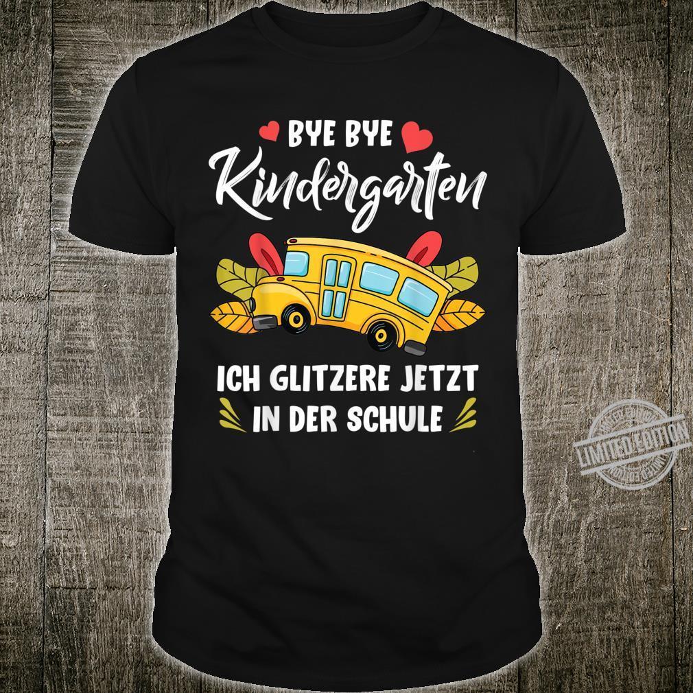 Bye Bye Kindergarten Ich rock Glitzer jetzt In der Schule Shirt