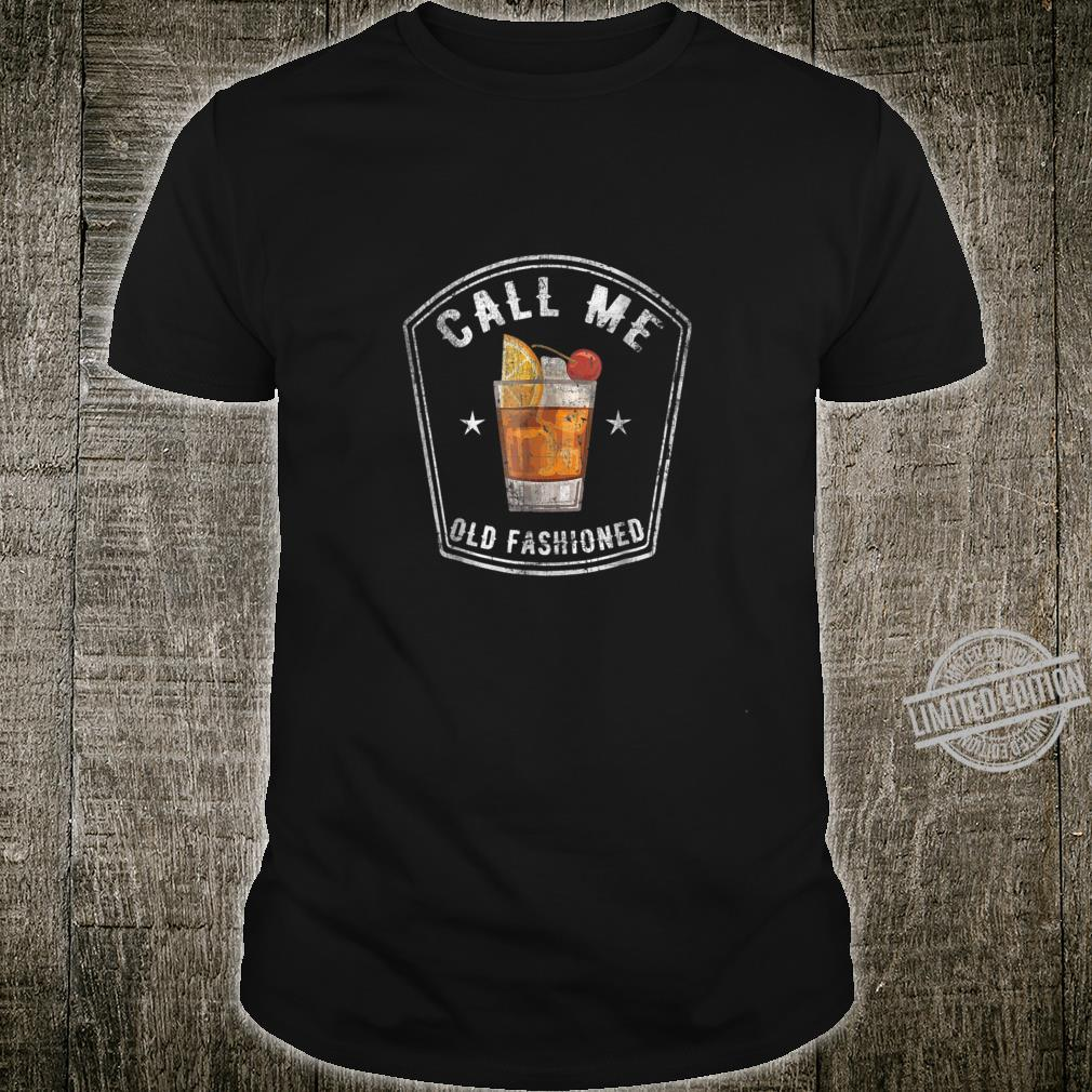 Call Me Old Fashioned Whiskey Bourbon Vintage Shirt