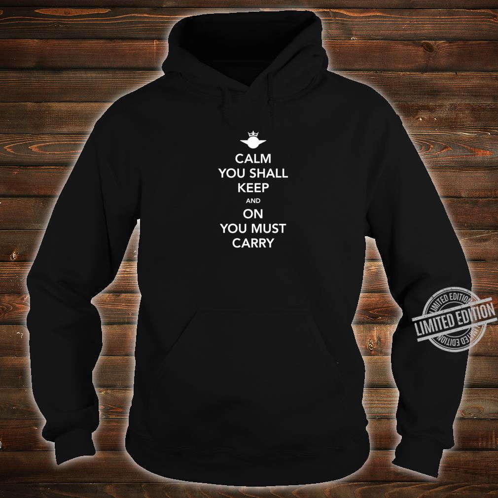 Calm you must keep and On you must carry Shirt hoodie
