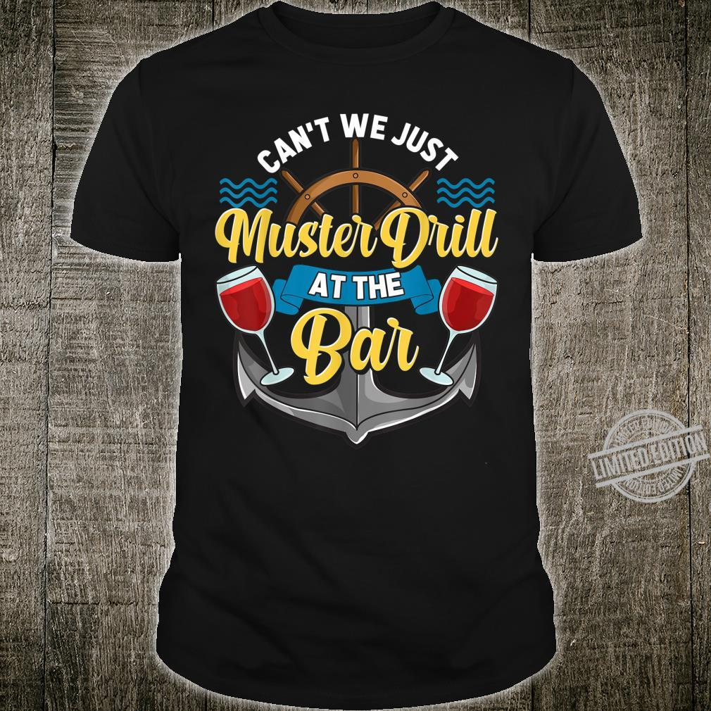 Can't We Just Muster Drill At The Bar Booze Cruise Pun Shirt