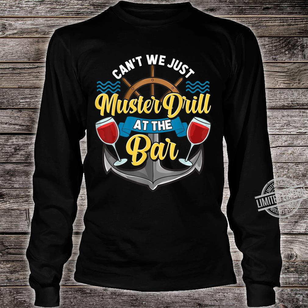 Can't We Just Muster Drill At The Bar Booze Cruise Pun Shirt long sleeved