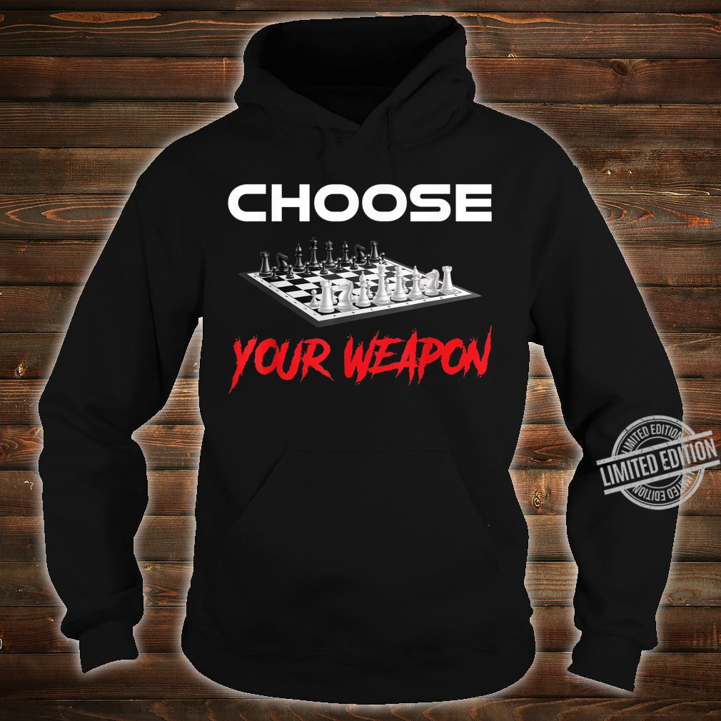 Choose your weapom Chess Player Shirt hoodie