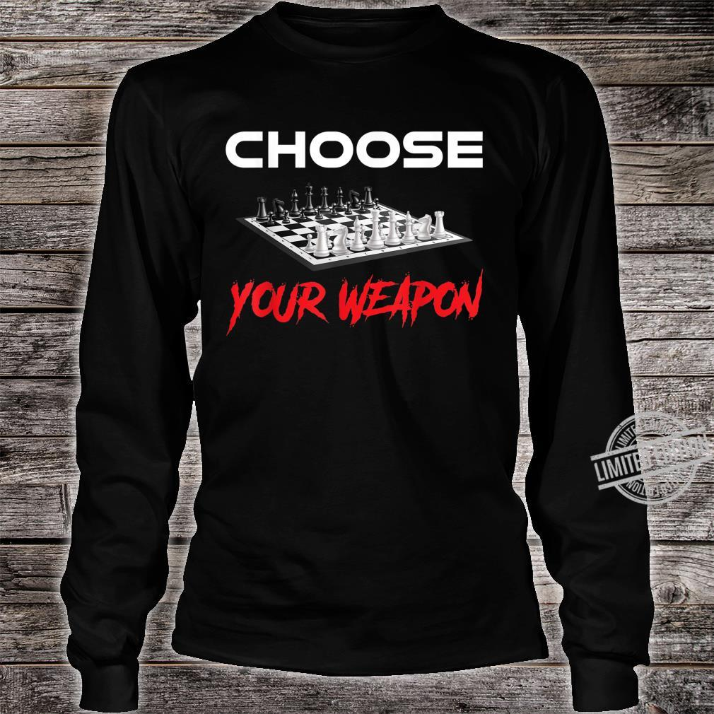 Choose your weapom Chess Player Shirt long sleeved