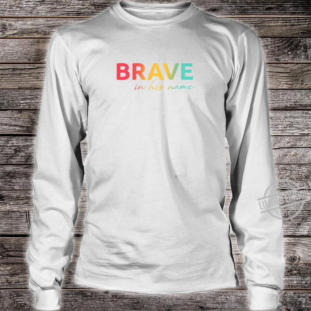 Christian verse Shirt Mark 1617 Brave in his name Shirt long sleeved