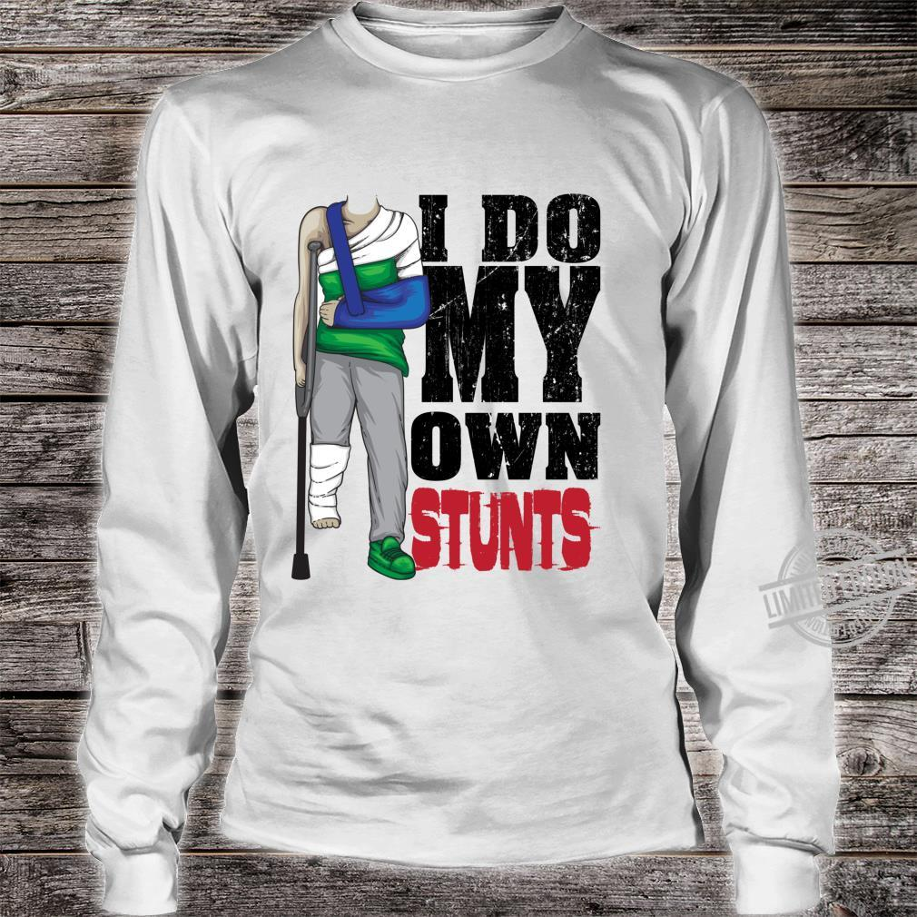 Cool I Do My Own Stunts For All Outdoor Enthusiast Shirt long sleeved