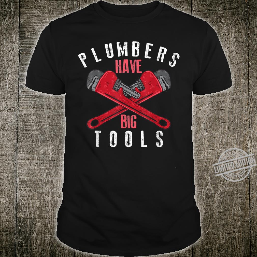 Cool Plumbers Have Big Tools Large Wrench Worker Shirt