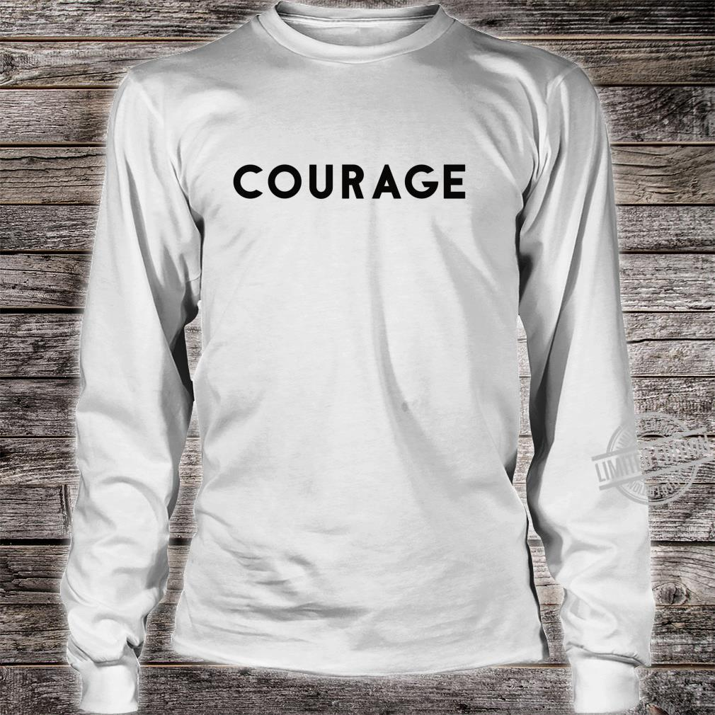 Courage Shirt long sleeved