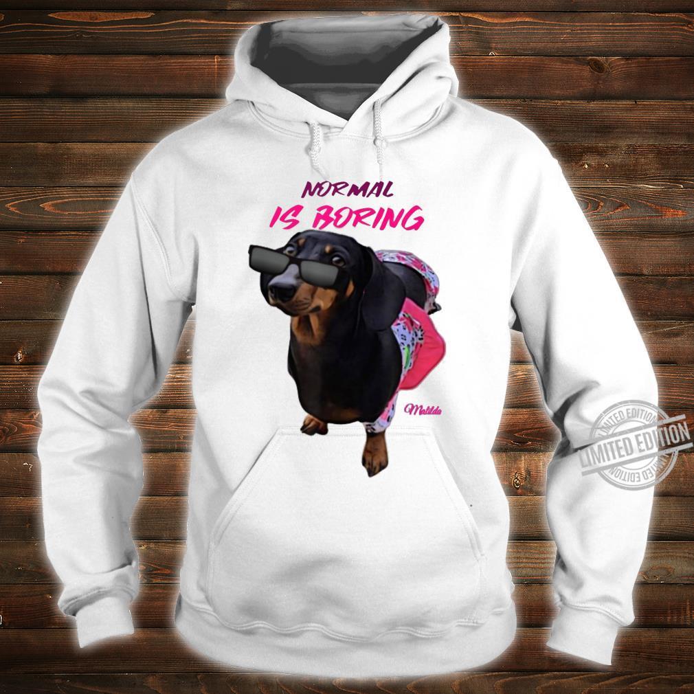 Dachshunds Normal is Boring dog dachshund Shirt hoodie