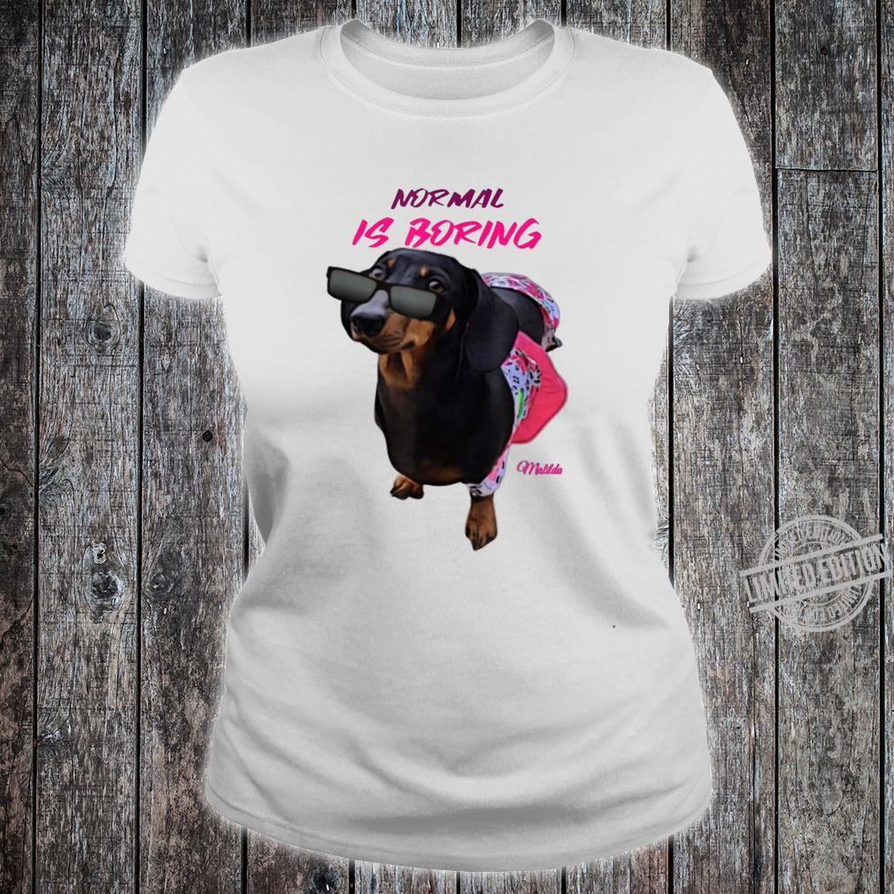 Dachshunds Normal is Boring dog dachshund Shirt ladies tee