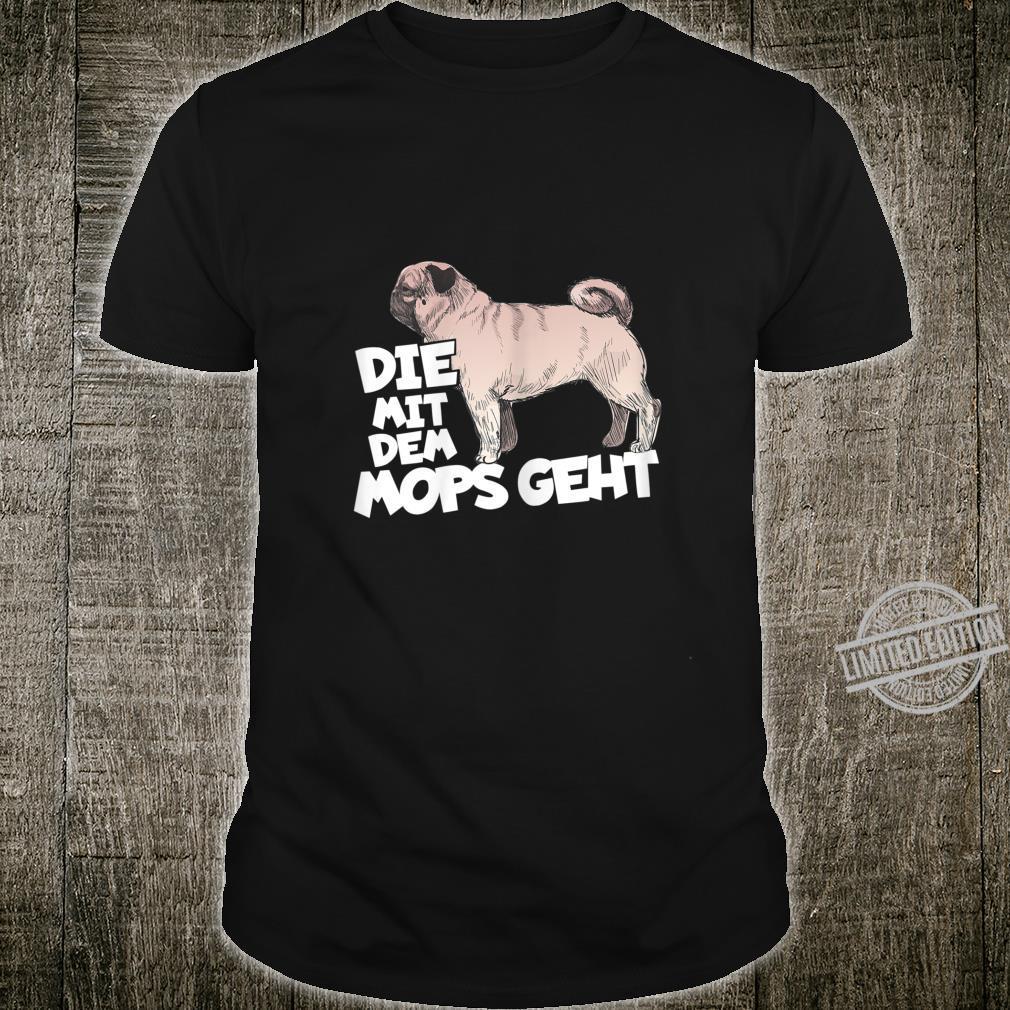 Damen Die Mit Dem Mops Geht Die Mit Dem Hund Geht Hunde Damen Shirt