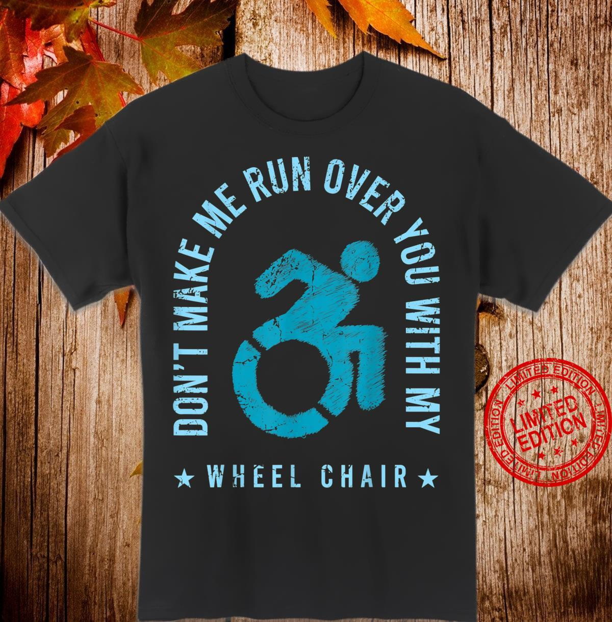 Funny Amputee Don't Make Me Run Over You With My Wheelchair Shirt