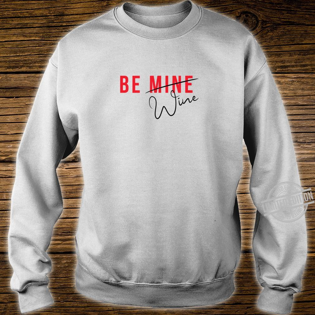 Funny Be Mine Wine's Valentine Shirt sweater
