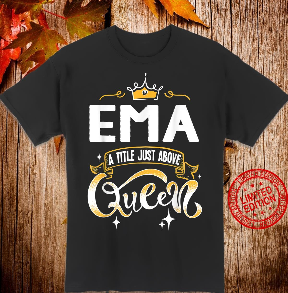 Funny Ema A Title Above Queen Mothers Day Shirt