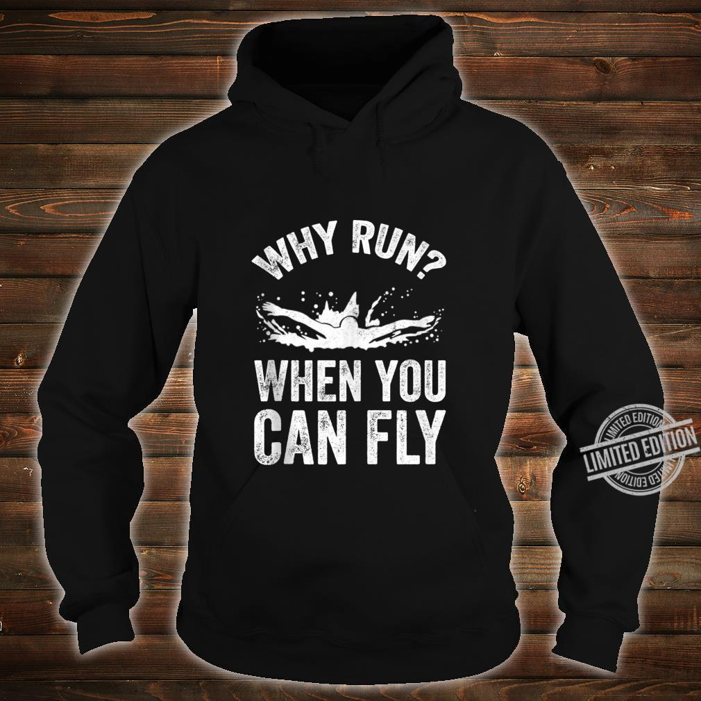 Funny Swimmer Saying Why Run When You Can Fly Shirt hoodie