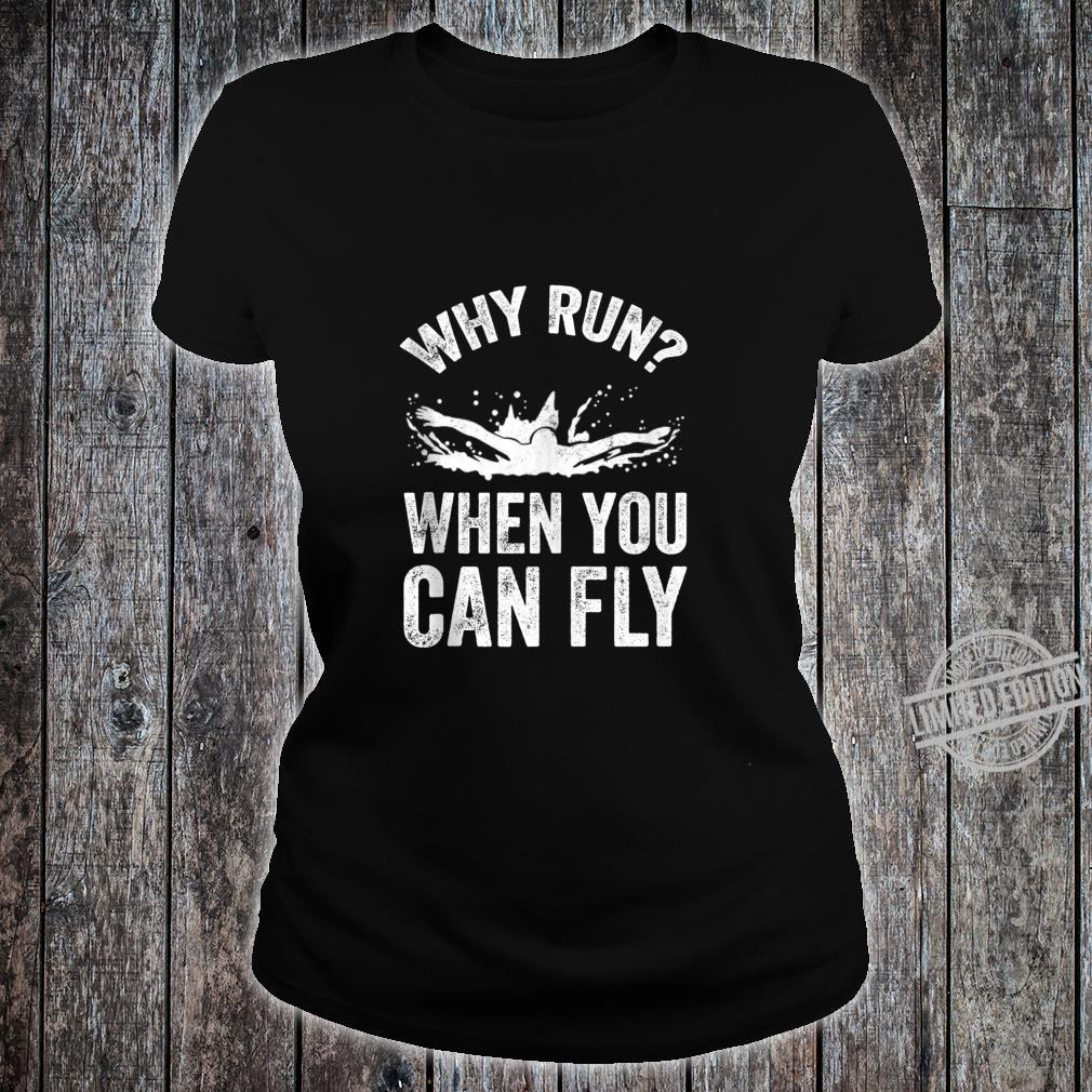 Funny Swimmer Saying Why Run When You Can Fly Shirt ladies tee