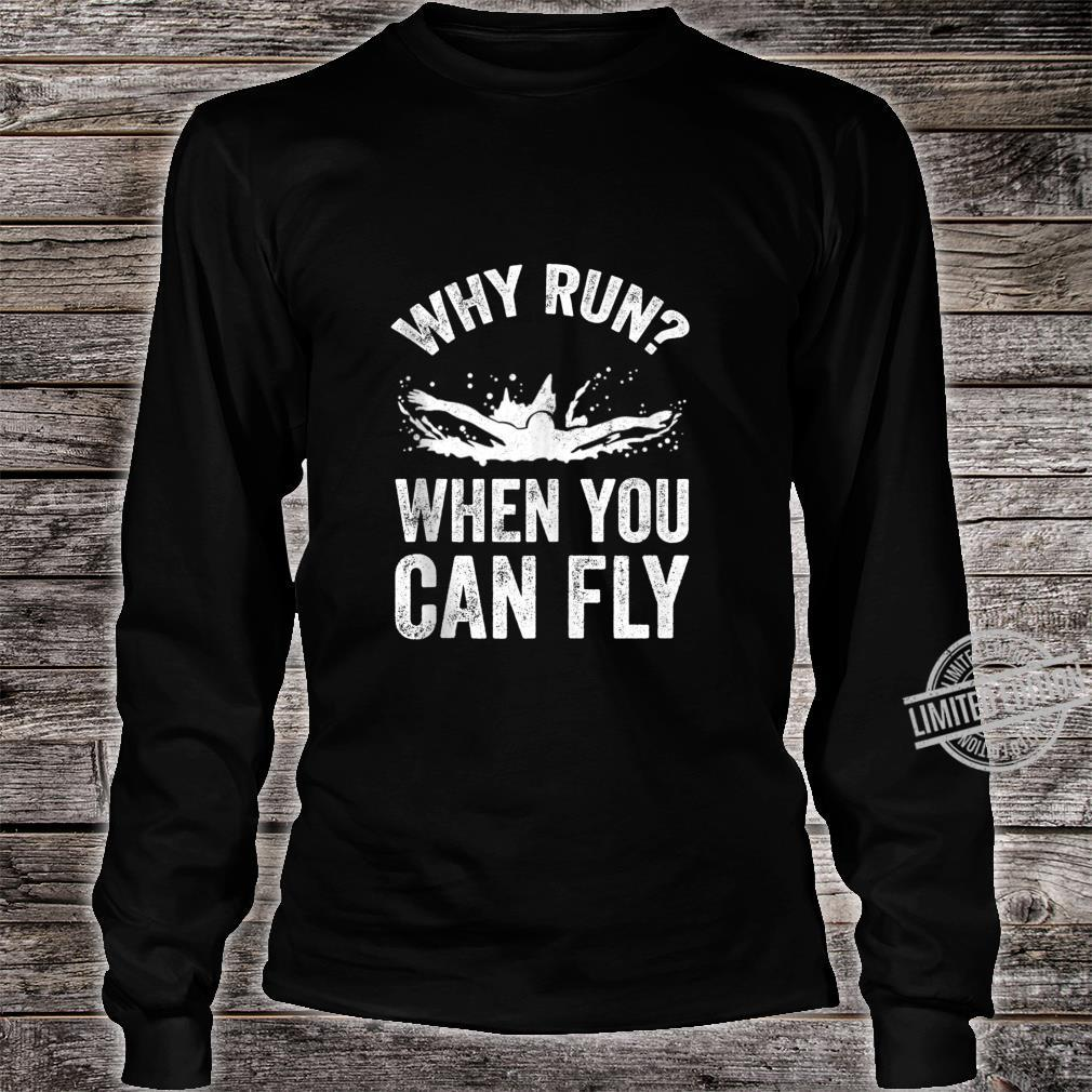 Funny Swimmer Saying Why Run When You Can Fly Shirt long sleeved