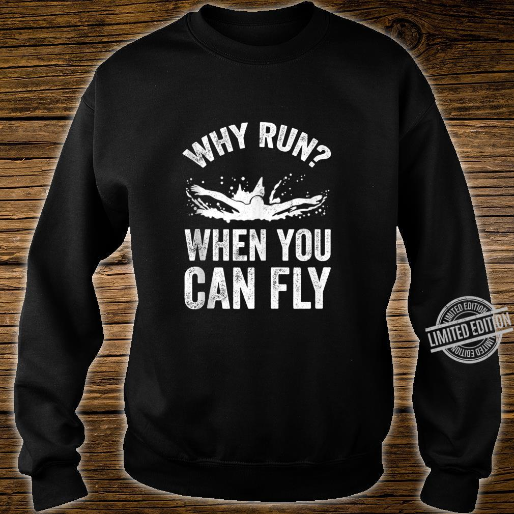 Funny Swimmer Saying Why Run When You Can Fly Shirt sweater