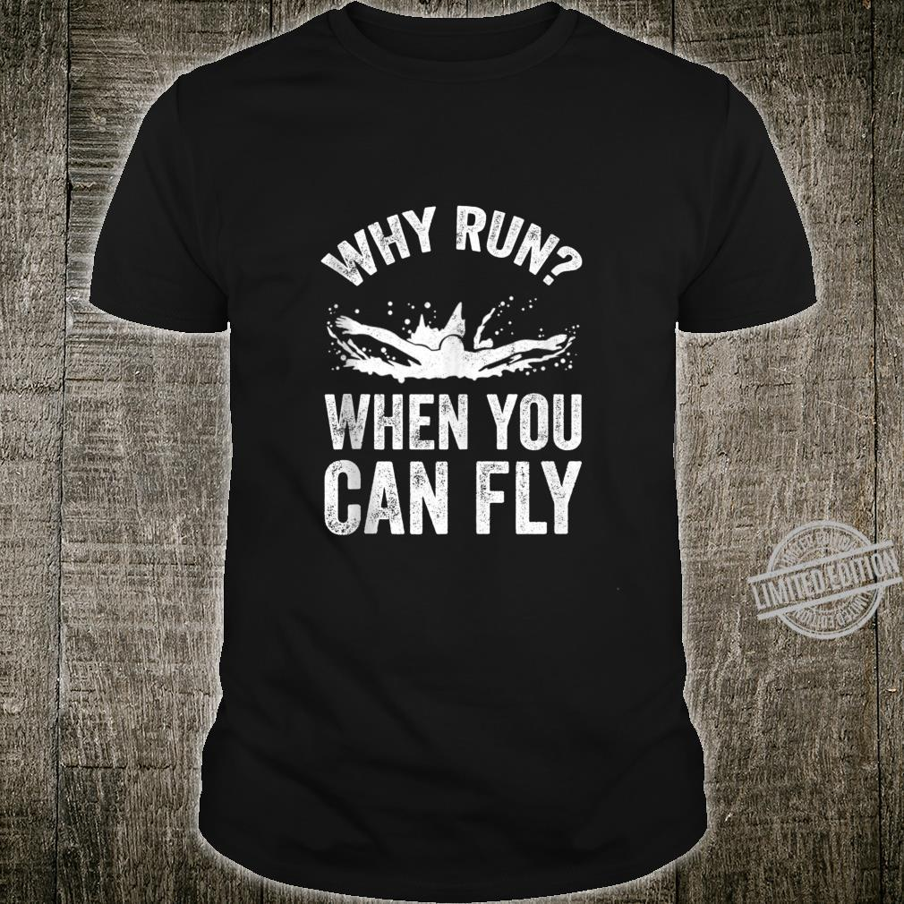 Funny Swimmer Saying Why Run When You Can Fly Shirt