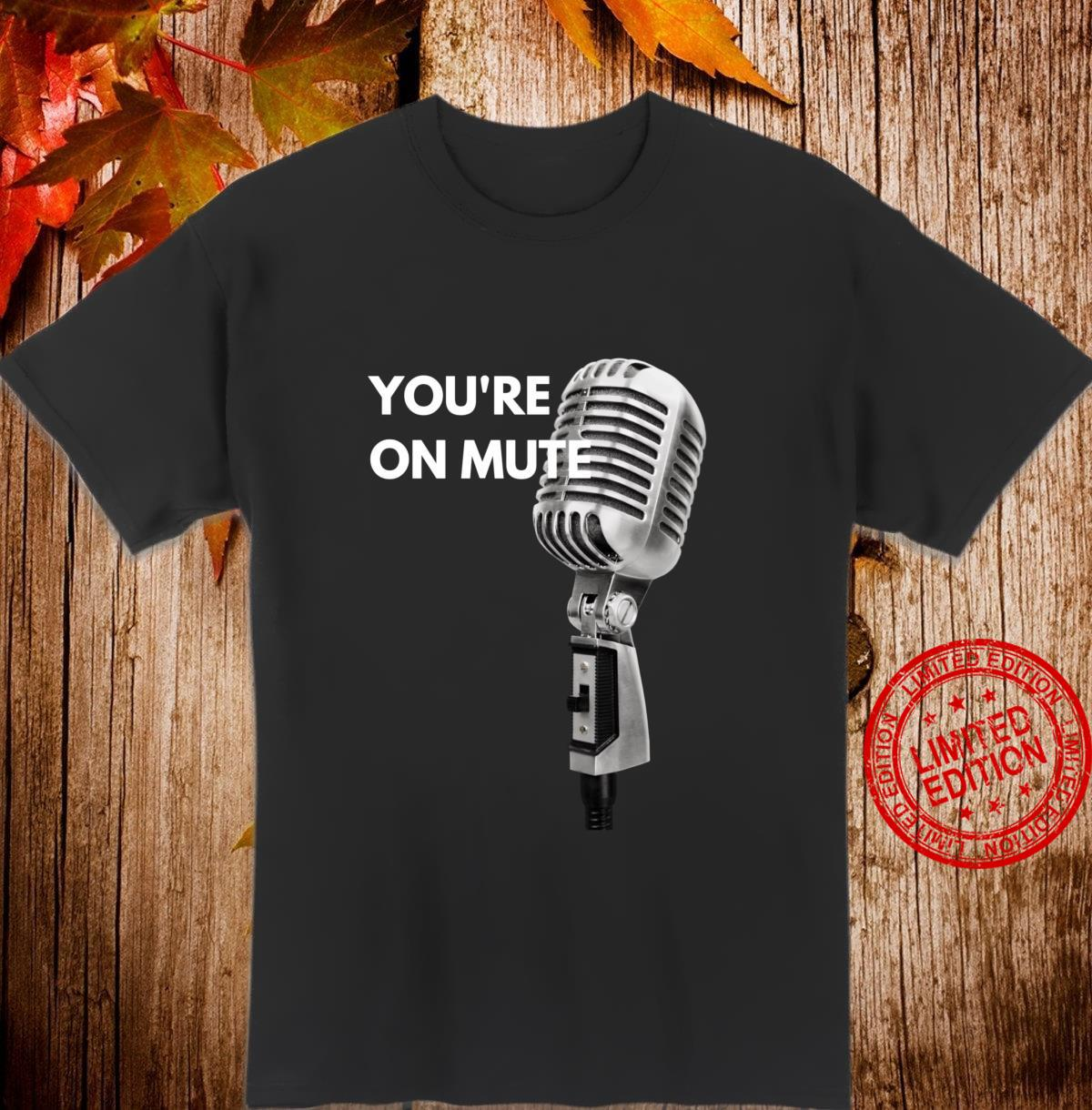 Funny You're On Mute Telecommute Working From Home Shirt