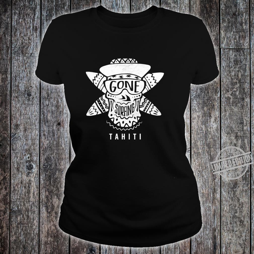 Gone Surfing Tahiti Awesome surfer design Shirt ladies tee