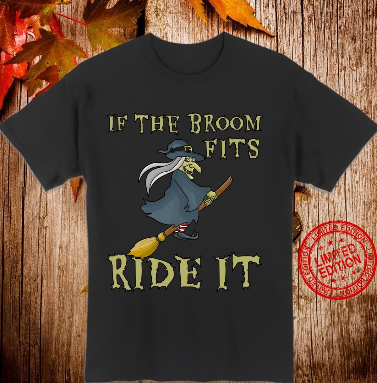 Halloween Witch If the Broom Fits Ride It Shirt