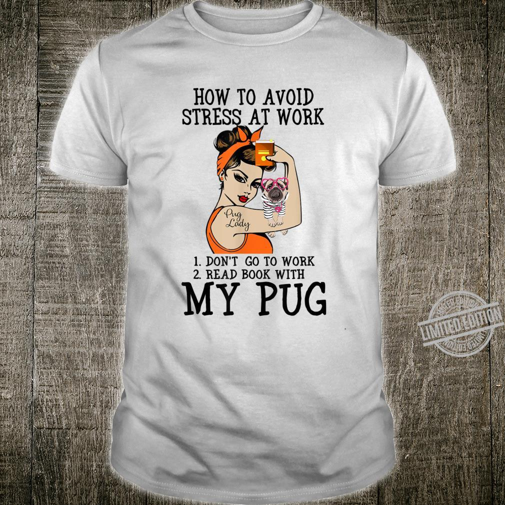 How To Avoid Stress At Work Pug Dog Shirt