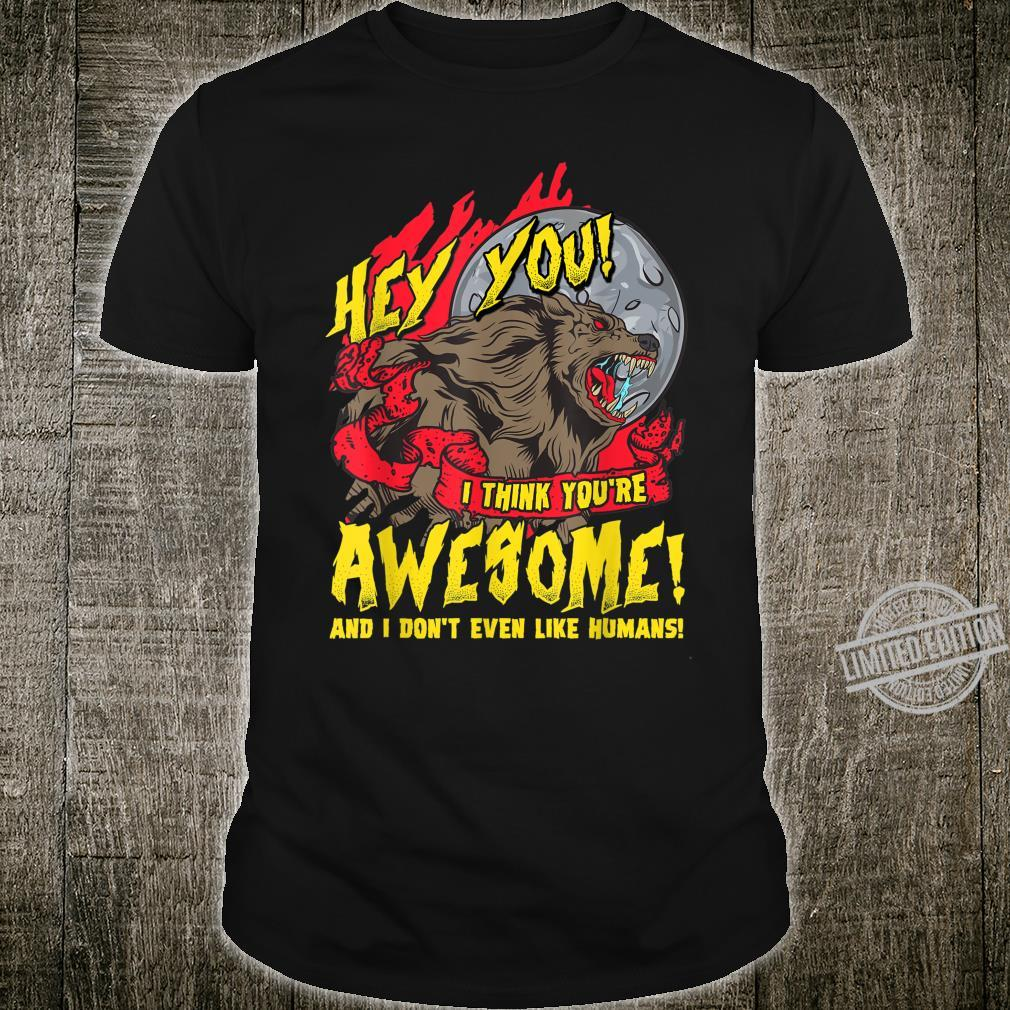 I Think You're Awesome & I Don't Even Like Humans Werewolf Shirt