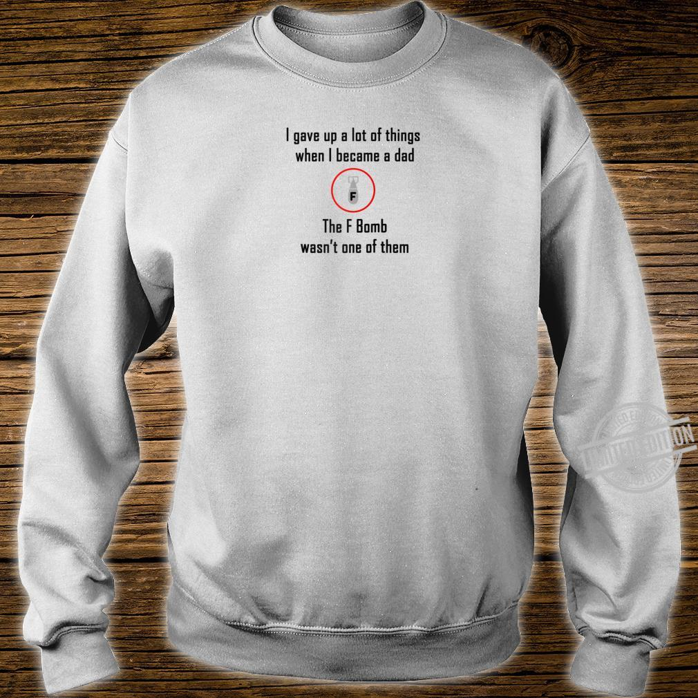 I gave up lot of things not F Bomb Parenting Love Dad Shirt sweater