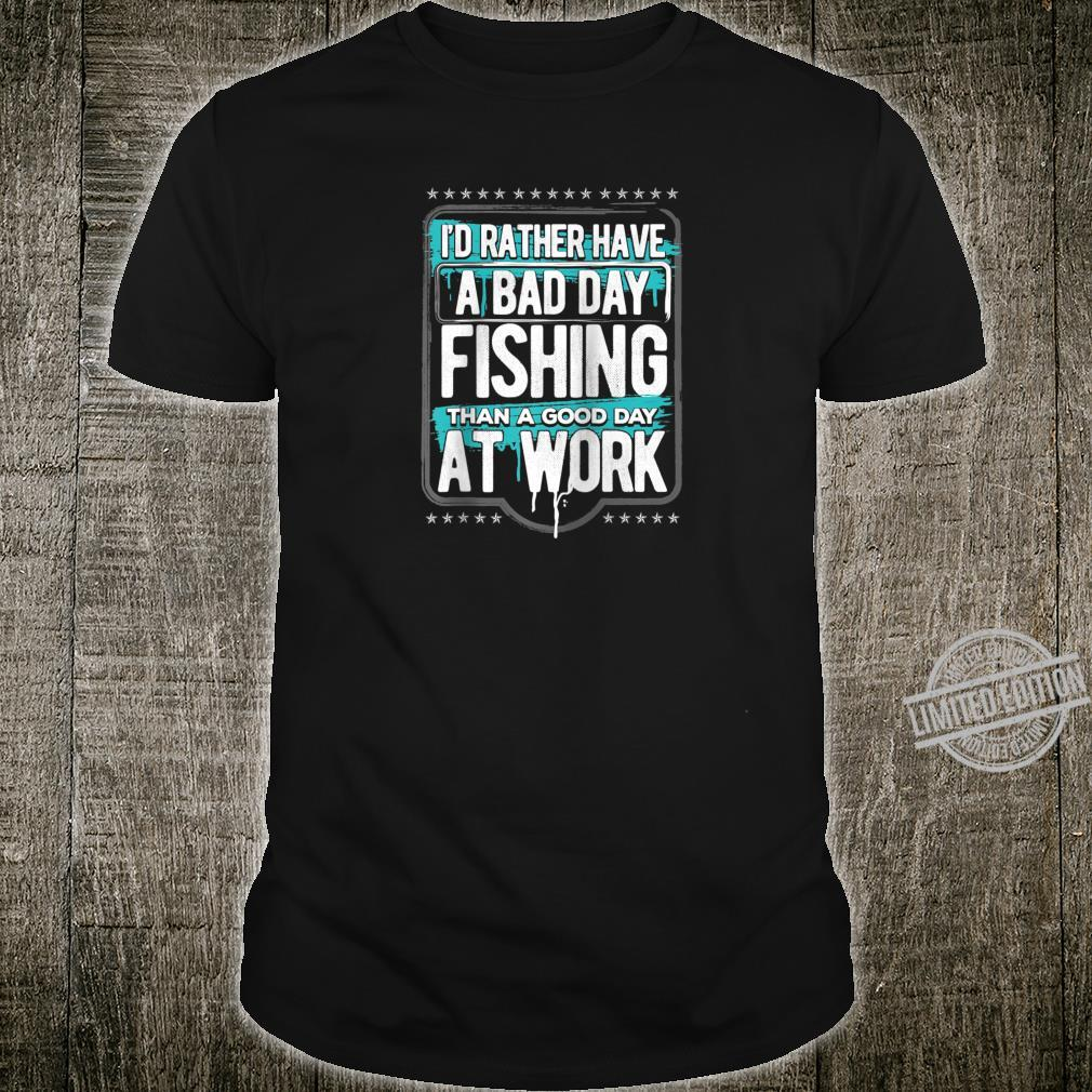 Id Rather Have a Bad Day at Fishing than a Good Day at Work Shirt