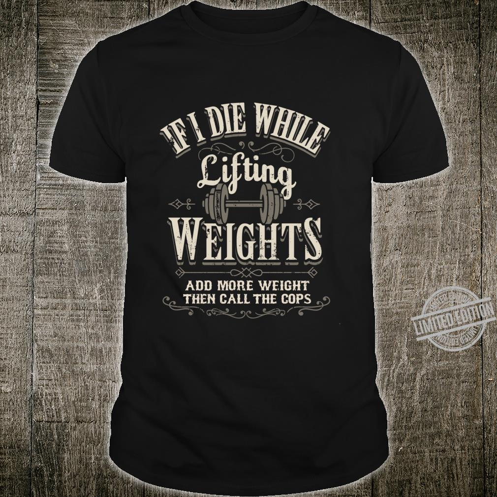 If I Die While Lifting Weights Add More Then Call Cops Langarmshirt Shirt