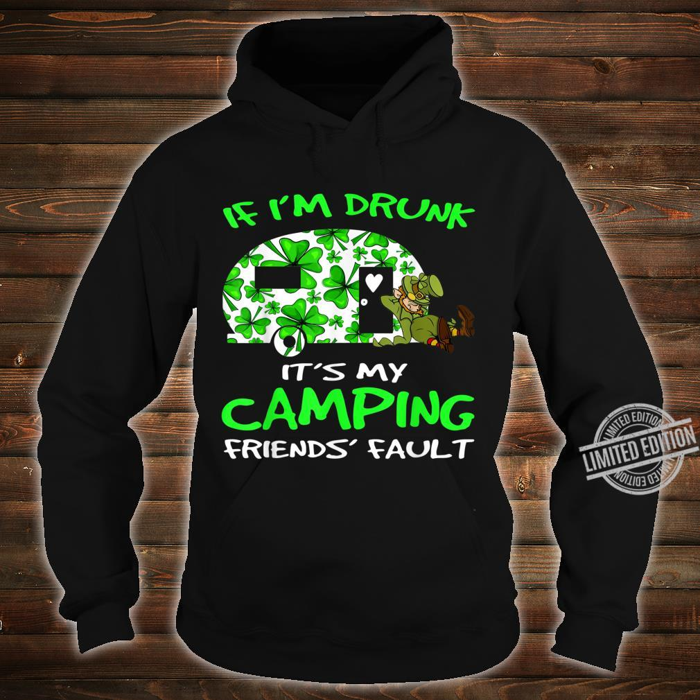 If I'm Drunk Its My Camping Friend's Fault Shirt hoodie