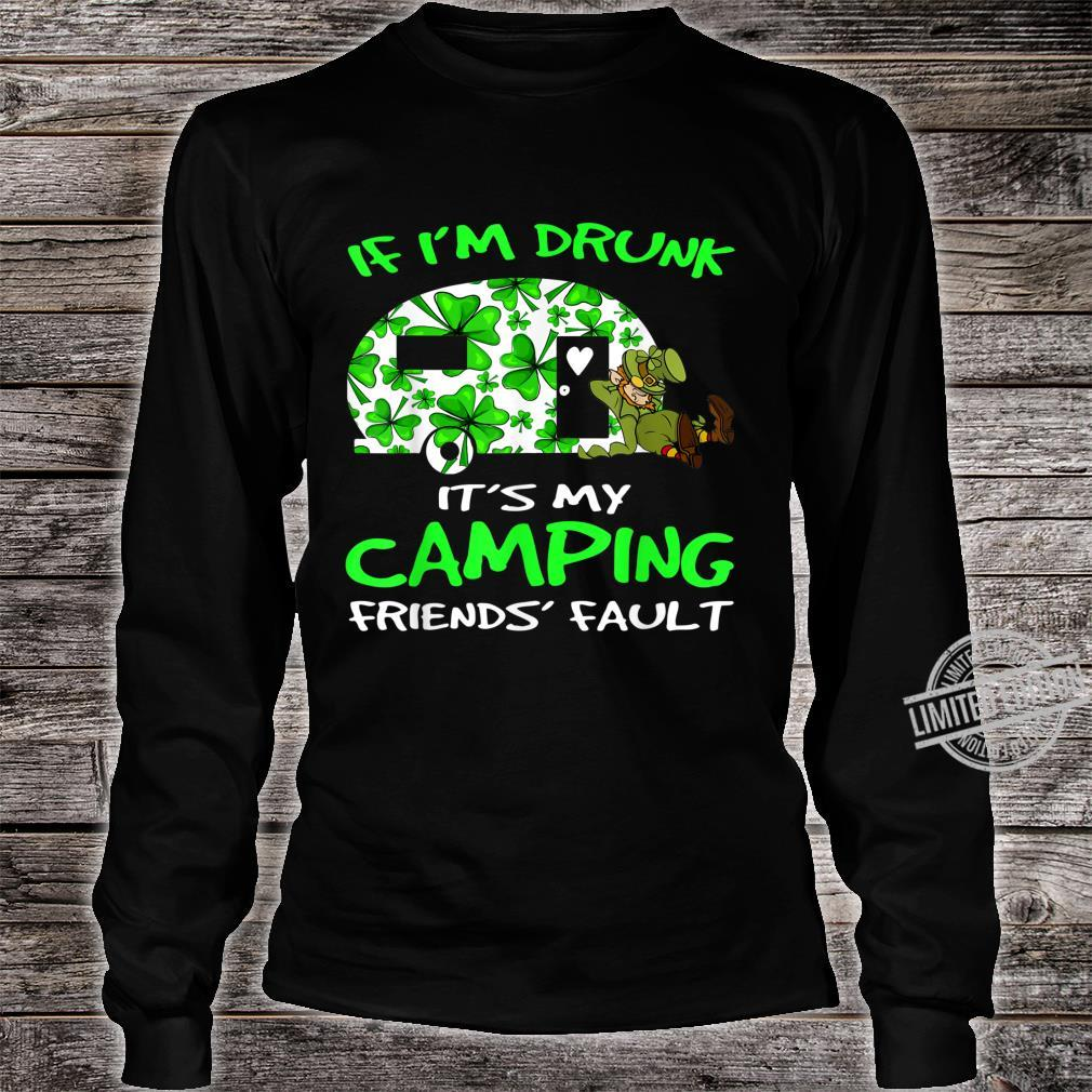 If I'm Drunk Its My Camping Friend's Fault Shirt long sleeved