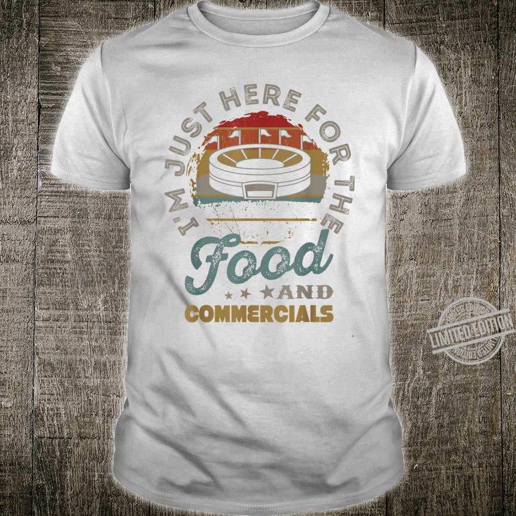 I'm Just Here for the Food And Commercials Halftime Show Shirt