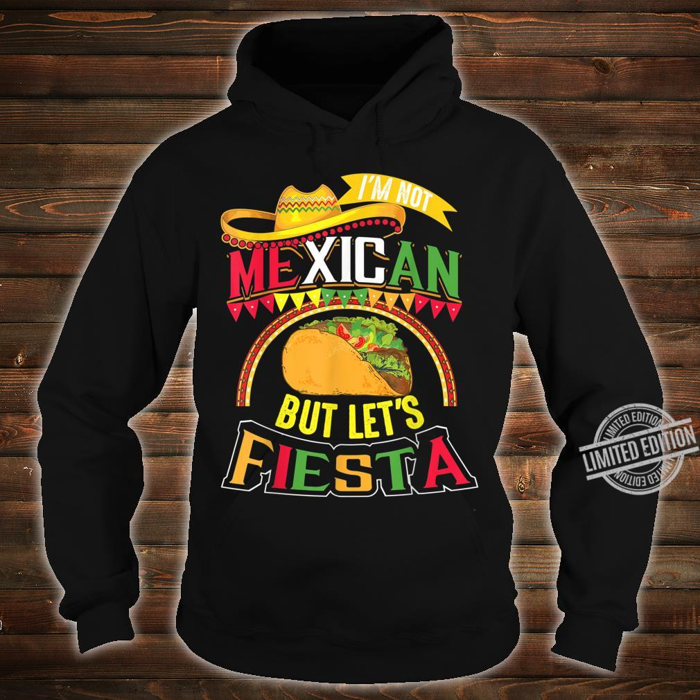 I'm Not Mexican Let's Fiesta Cinco De Mayo Shirt hoodie