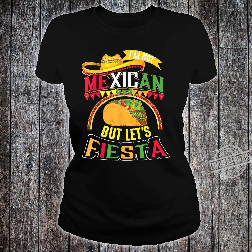 I'm Not Mexican Let's Fiesta Cinco De Mayo Shirt ladies tee