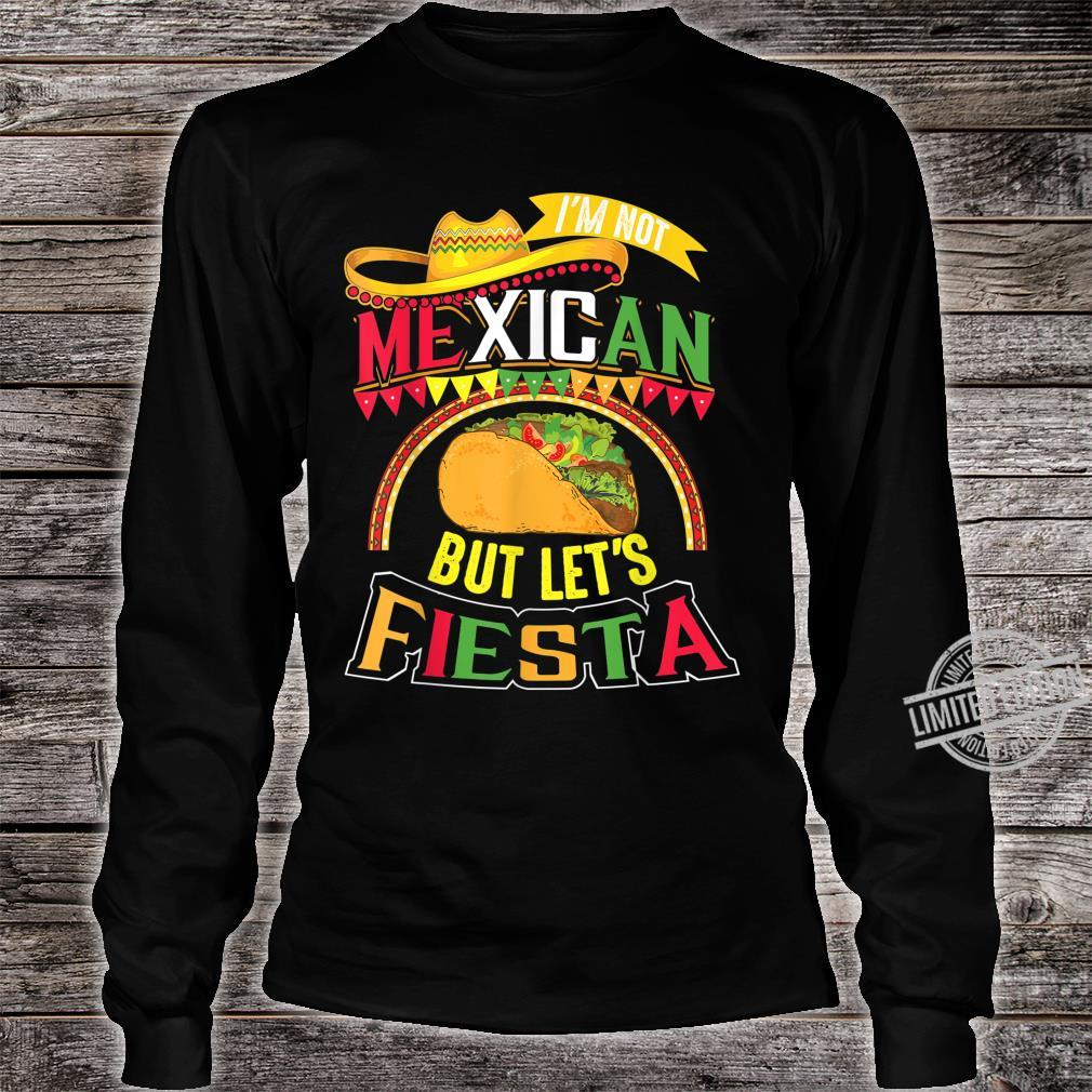 I'm Not Mexican Let's Fiesta Cinco De Mayo Shirt long sleeved