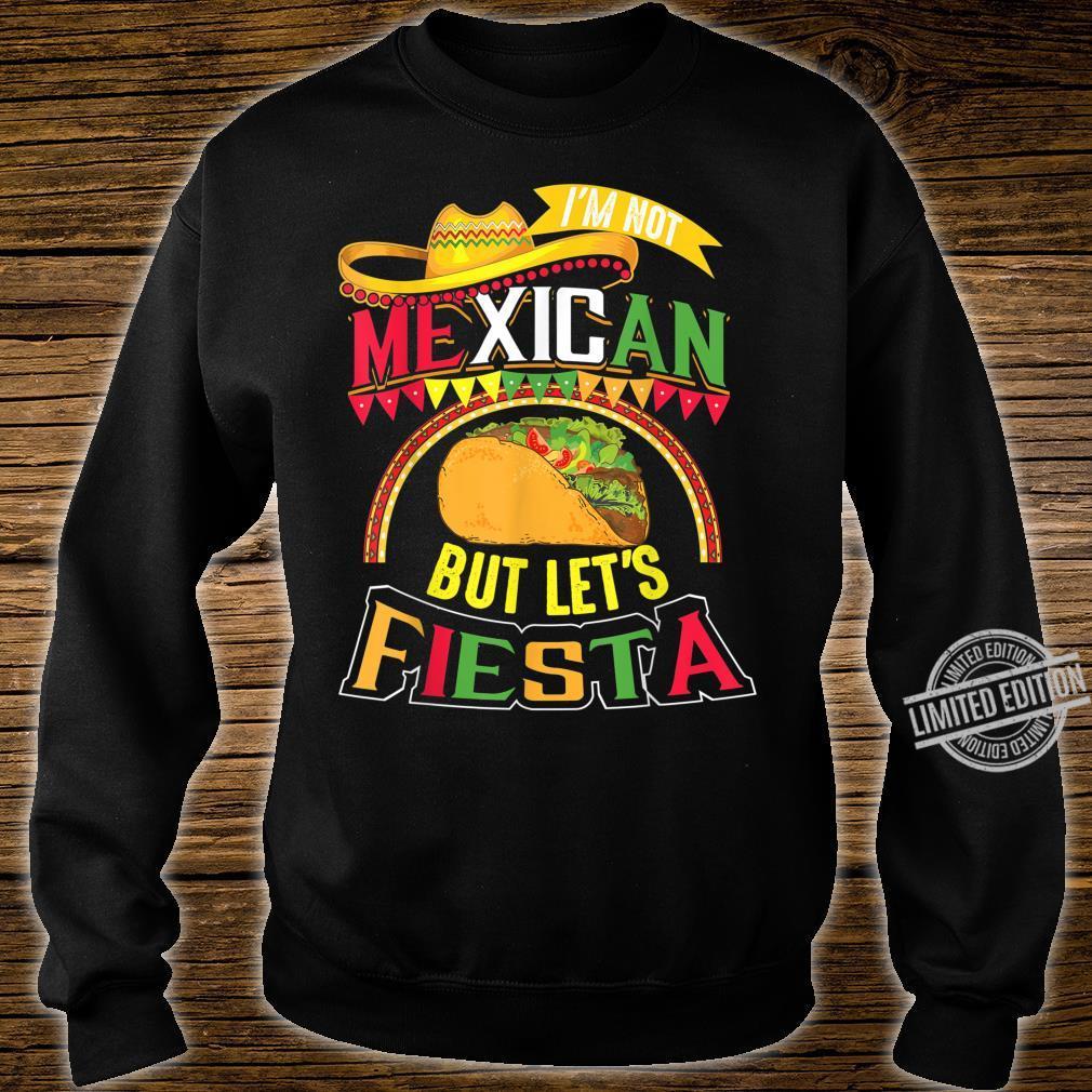 I'm Not Mexican Let's Fiesta Cinco De Mayo Shirt sweater
