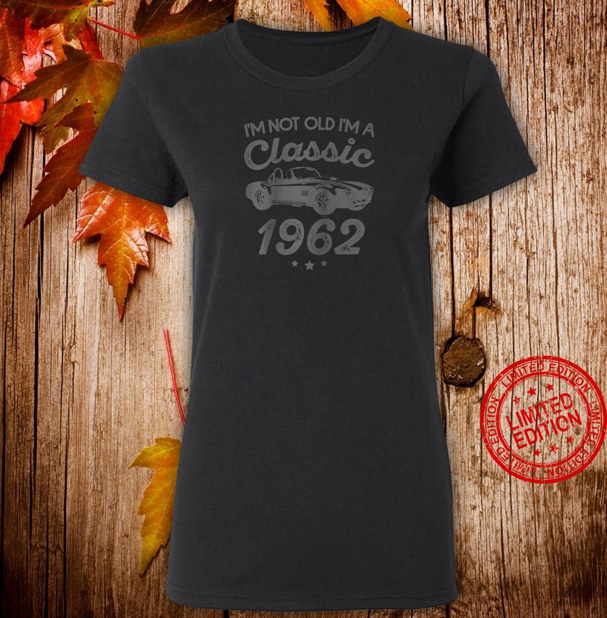 I'm Not Old I'm Classic Car Birthday 1962 Shirt ladies tee