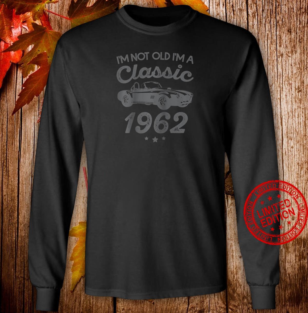 I'm Not Old I'm Classic Car Birthday 1962 Shirt long sleeved