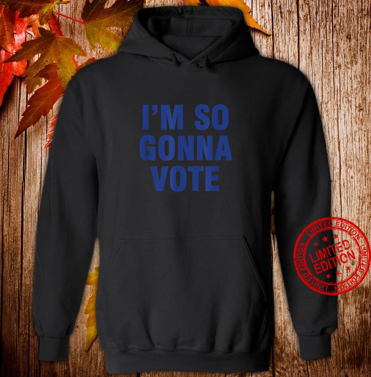 I'm So Gonna Vote Shirt hoodie
