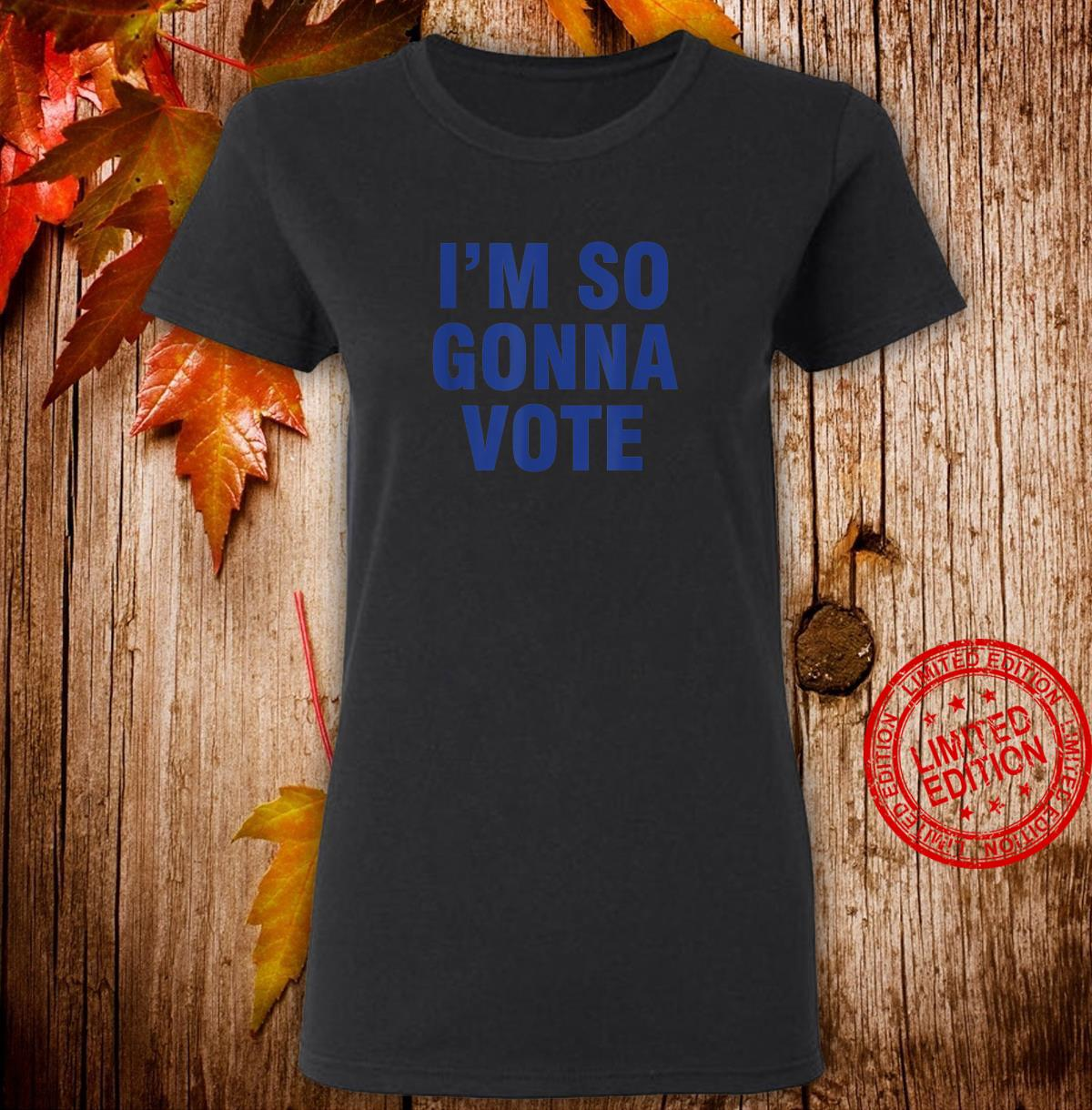 I'm So Gonna Vote Shirt ladies tee