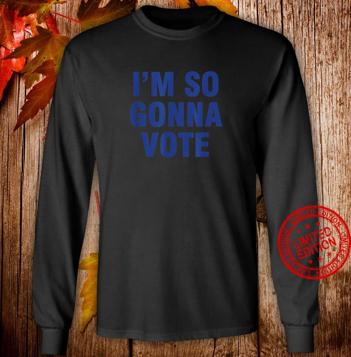 I'm So Gonna Vote Shirt long sleeved